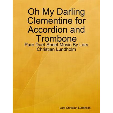 Oh My Darling Clementine for Accordion and Trombone - Pure Duet Sheet Music By Lars Christian Lundholm - eBook