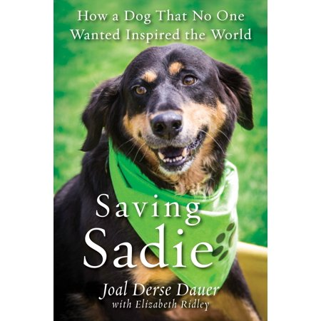 Saving Sadie : How a Dog That No One Wanted Inspired the