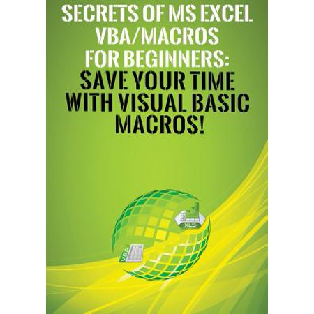 Secrets of MS Excel Vba/Macros for Beginners : Save Your Time with Visual  Basic Macros!
