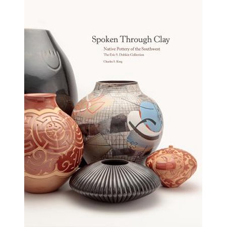 Spoken Through Clay:  Native Pottery of the Southwest—The Eric Dobkin Collection : Native Pottery of the Southwest—The Eric Dobkin Collection