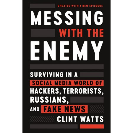 Messing with the Enemy : Surviving in a Social Media World of Hackers, Terrorists, Russians, and Fake News (Paperback)