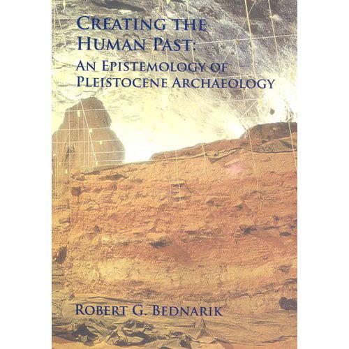 Creating the Human Past: An Epistemology of Pleistocene Archaeology