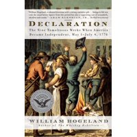 Declaration : The Nine Tumultuous Weeks When America Became Independent, May 1-July 4, 1776