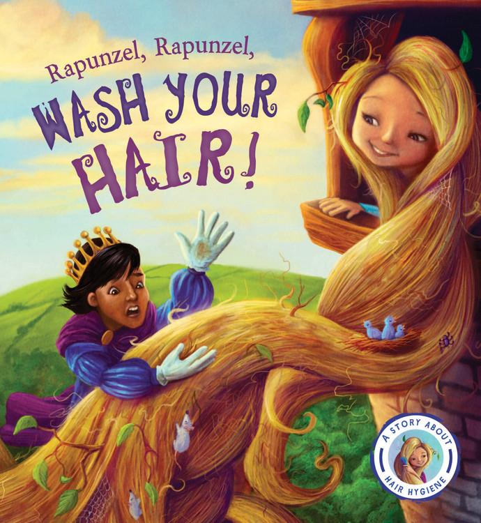 Fairytales Gone Wrong: Rapunzel, Rapunzel, Wash Your Hair! : A Story about Hair Hygiene