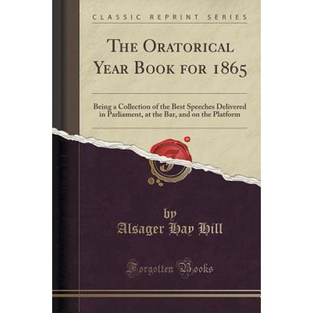 - The Oratorical Year Book for 1865 : Being a Collection of the Best Speeches Delivered in Parliament, at the Bar, and on the Platform (Classic Reprint)