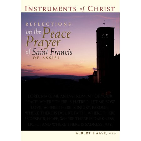 Instruments of Christ : Reflections on the Peace Prayer of Saint Francis of Assisi