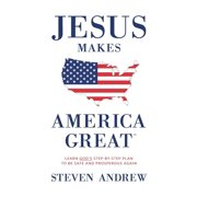 Jesus Makes America Great : God's Way to Be Safe, Strong, and Prosperous