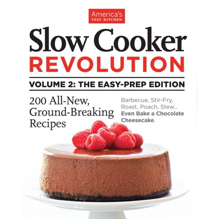 Slow Cooker Revolution Volume 2: The Easy-Prep Edition : 200 All-New, Ground-Breaking Recipes