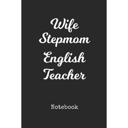 Notebook : Wife Step Mom English Teacher Personal Writing Journal Happy Mothers Day Cover for a Special Ma Daily Diaries for Journalists & Writers Note Taking Write about your Life &