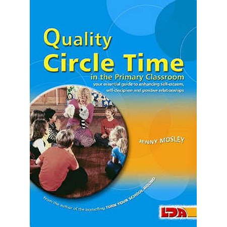 Quality Circle Time in the Primary Classroom : Your Essential Guide to Enhancing Self-Esteem, Self-Discipline and