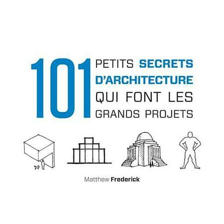 101 petits secrets d'architecture qui font les grands projets -