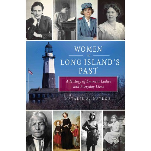 Women in Long Island's Past: A History of Eminent Ladies and Everyday Lives
