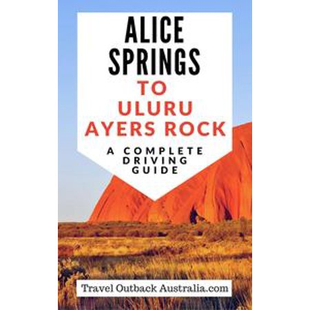 Alice Springs to Uluru/Ayers Rock Driving Guide - eBook ()
