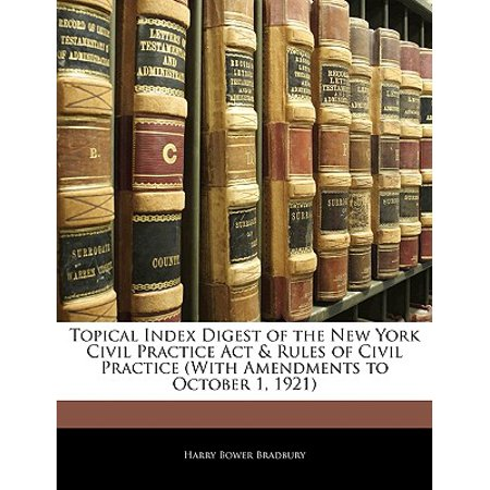 Topical Index Digest of the New York Civil Practice ACT & Rules of Civil Practice (with Amendments to October 1,