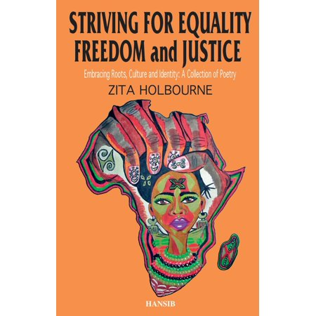 Striving For Equality, Freedom And Justice: Embracing Roots, Culture And Identity: A Collection Of Poetry - eBook