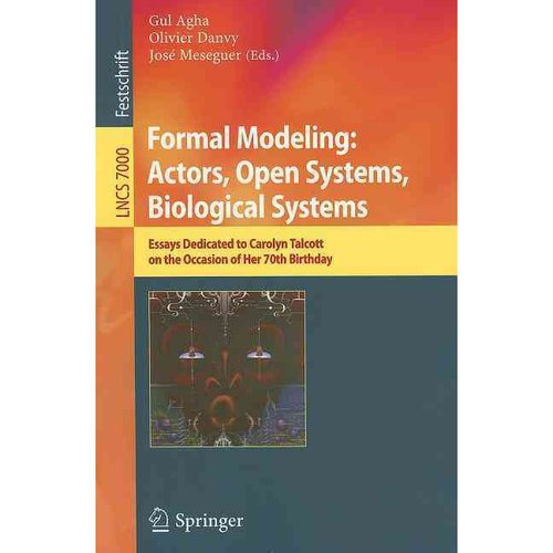 Formal Modeling: Actors; Open Systems, Biological Systems : Essays Dedicated to Carolyn Talcott on the Occasion of Her 70th Birthday