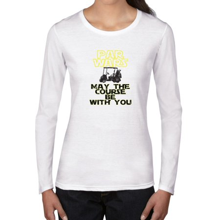 f0d6c337 Hollywood Thread - Par Wars - May the Course Be With You - Golf Women's Long  Sleeve T-Shirt - Walmart.com
