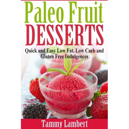 Paleo Fruit Desserts: Quick and Easy Low Fat, Low Carb and Gluten Free Indulgences - - Halloween Paleo Desserts