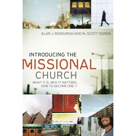 Introducing the Missional Church: What It Is, Why It Matters, How to Become One by