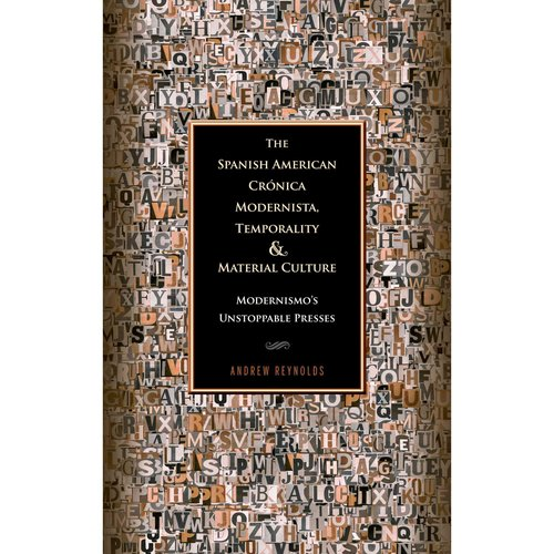 The Spanish American Cronica Modernista, Temporality, and Material Culture: Modernismo's Unstoppable Presses