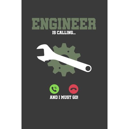 Engineer is calling and I must go : 6x9 Notebook, 100 Pages Ruled, joke original appreciation gag gift for graduation, college, high school, Funny congratulatory diary for your favorite graduate