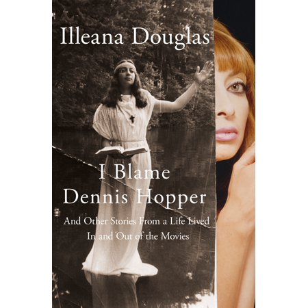 I Blame Dennis Hopper : And Other Stories from a Life Lived In and Out of the (Kyle Maclachlan Isabella Rossellini Dennis Hopper Laura Dern)