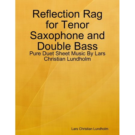 Reflection Rag for Tenor Saxophone and Double Bass - Pure Duet Sheet Music By Lars Christian Lundholm - eBook