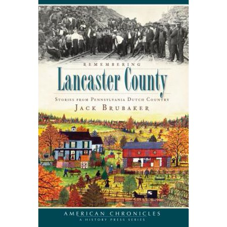 Remembering Lancaster County : Stories from Pennsylvania Dutch Country (Lancaster County Pennsylvania Map)