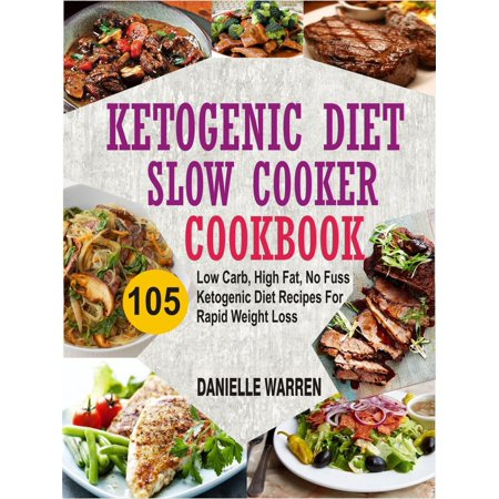 Ketogenic Diet Slow Cooker Cookbook: 105 Low Carb, High Fat, No Fuss Ketogenic Diet Recipes For Rapid Weight Loss -