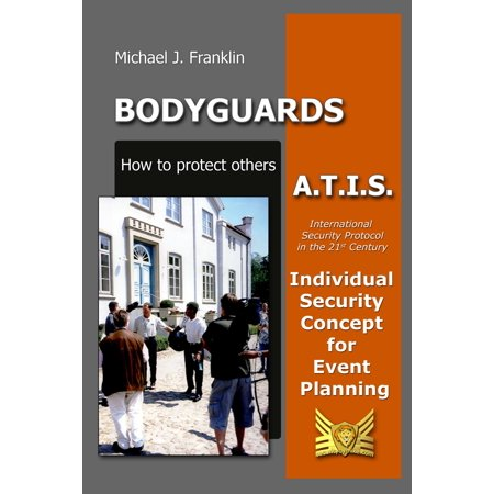 Bodyguards: How to Protect Others - A.T.I.S. – Individual Security Concept for Event Planning - eBook