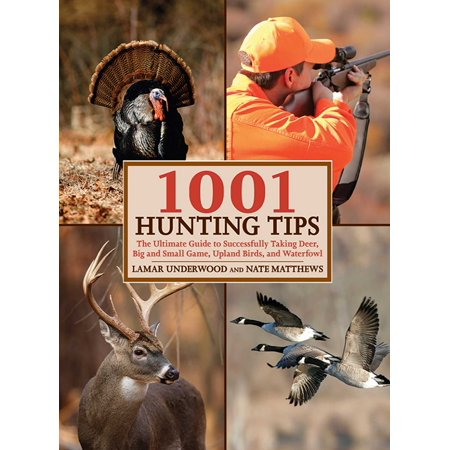 1001 Hunting Tips: The Ultimate Guide to Successfully Taking Deer, Big and Small Game, Upland Birds, and Waterfowl (Paperback) thumbnail
