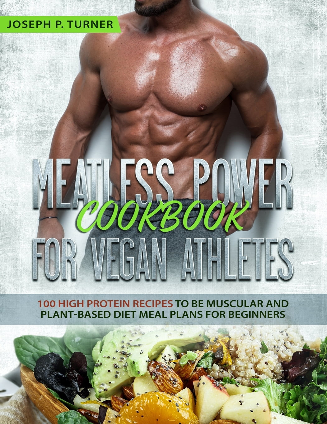 Meatless Power Cookbook For Vegan Athletes 100 High Protein Recipes To Be Muscular And Plant Based Diet Meal Plans For Beginners With Pictures Walmart Com Walmart Com
