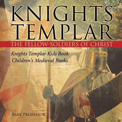 Medieval Templar Knight - Knights Templar the Fellow-Soldiers of Christ Knights Templar Kids Book Children's Medieval Books
