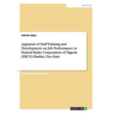 Appraisal Of Staff Training And Development On Job Performance In Federal Radio Corporation Of Nigeria  Frcn  Ibadan  Oyo State