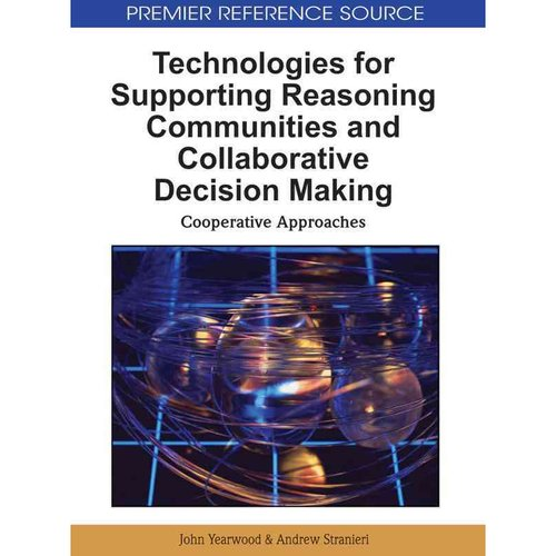 Technologies for Supporting Reasoning Communities and Collaborative Decision Making : Cooperative Approaches