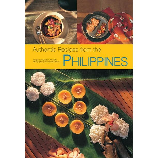 Authentic Recipes Authentic Recipes From The Philippines Ebook Walmart Com Walmart Com