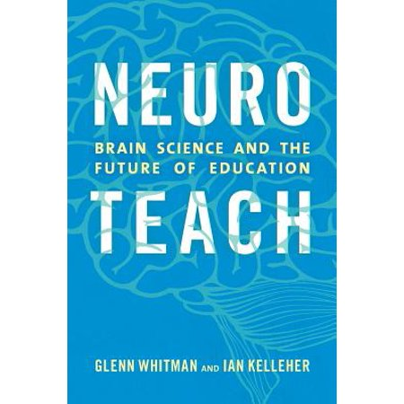 Neuroteach : Brain Science and the Future of