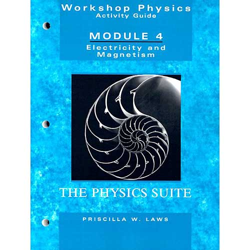 Workshop Physics Activity Guide: Module 4: Electricity and Magnetism : Electrostatics, Dc Circuits, Electronics, and Magnetism Units 19-27