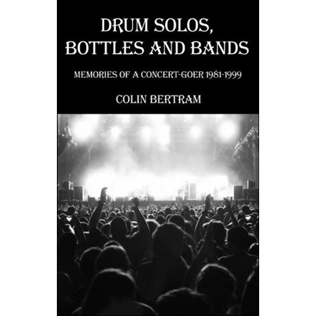 Drum Solos, Bottles and Bands: Memories of a Concert-goer 1981-1999 - - Bottle Bands