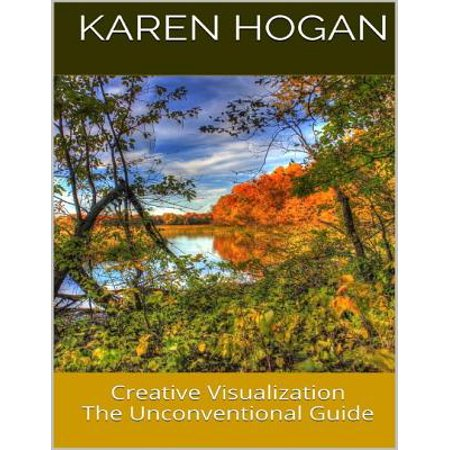 Creative Visualization: The Unconventional Guide - (The Career Guide For Creative And Unconventional People)