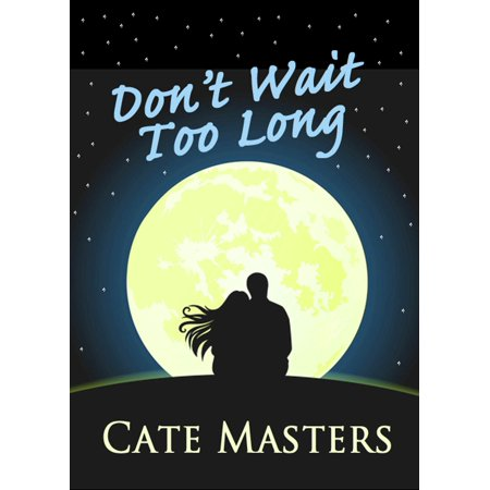 Don't Wait Too Long - eBook