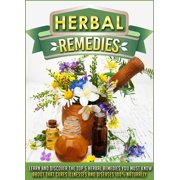Herbal Remedies Learn And Discover The Top 5 Herbal Remedies You Must Know About That Cures Illnesses And Diseases 100% Naturally - eBook