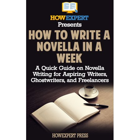 How to Write a Novella in a Week: A Quick Guide on Novella Writing for Aspiring Writers, Ghostwriters, and Freelancers - eBook ()