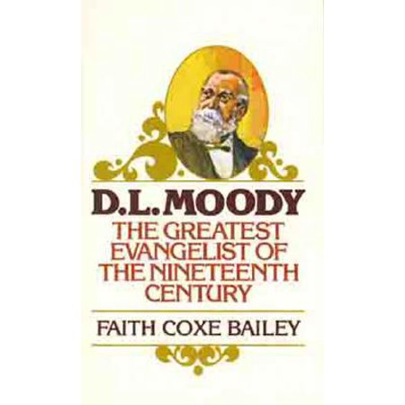 D. L. Moody : The Greatest Evangelist of the Nineteenth -