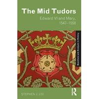 The Mid Tudors : Edward VI and Mary, 1547-1558