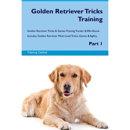 Golden Retriever Agility - Golden Retriever Tricks Training Golden Retriever Tricks & Games Training Tracker & Workbook. Includes : Golden Retriever Multi-Level Tricks, Games & Agility. Part 1