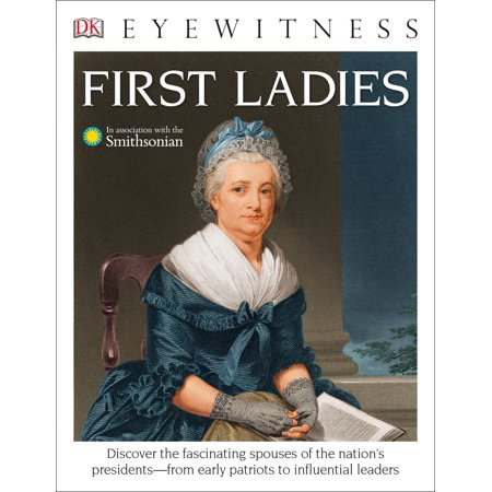DK Eyewitness Books: First Ladies : Discover the Fascinating Spouses of the Nation's Presidents from Early (The Real First President Of The United States)