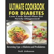 ULTIMATE COOKBOOK for DIABETES: Low Carb Meal Plan for Newly Diagnosed: Reversing Type 2 Diabetes and Pre-diabetes (Paperback)