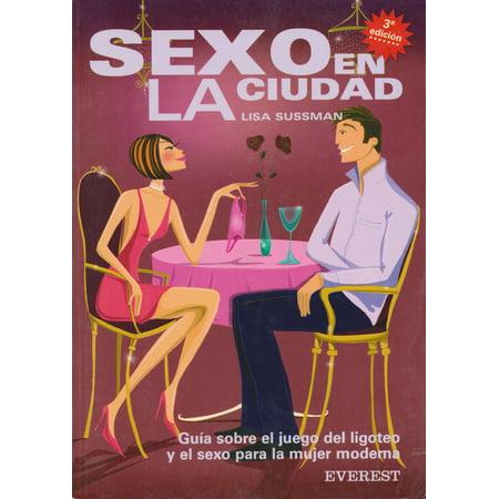 Sexo en la ciudad. Guia sobre el juego del ligoteo y el sexo para la mujer moderna. [Paperback] [Jan 01, 2004] Sussman , Lisa - Juegos Para Halloween Para Una Fiesta