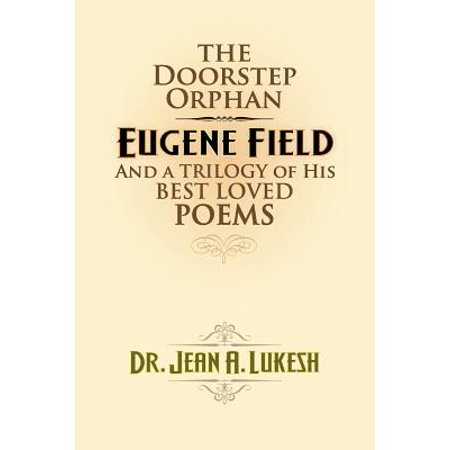 The Doorstep Orphan : Eugene Field and a Trilogy of His Best-Loved